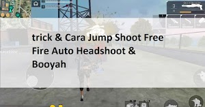 trick & Cara Jump Shoot Free Fire Auto Headshoot & Booyah
