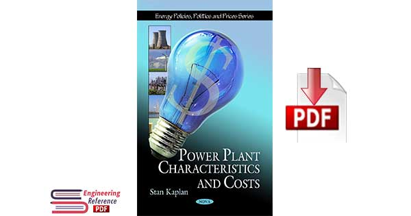 Power Plant Characteristics and Costs (Energy Policies, Politics and Prices Series) by Stan Kaplan