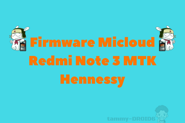 Bypass Micloud Redmi Note 3 MTK (Hennessy) Terbaru