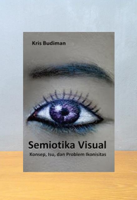 SEMIOTIKA VISUAL - KONSEP, ISU, DAN PROBLEM IKONISITAS, Kris Budiman