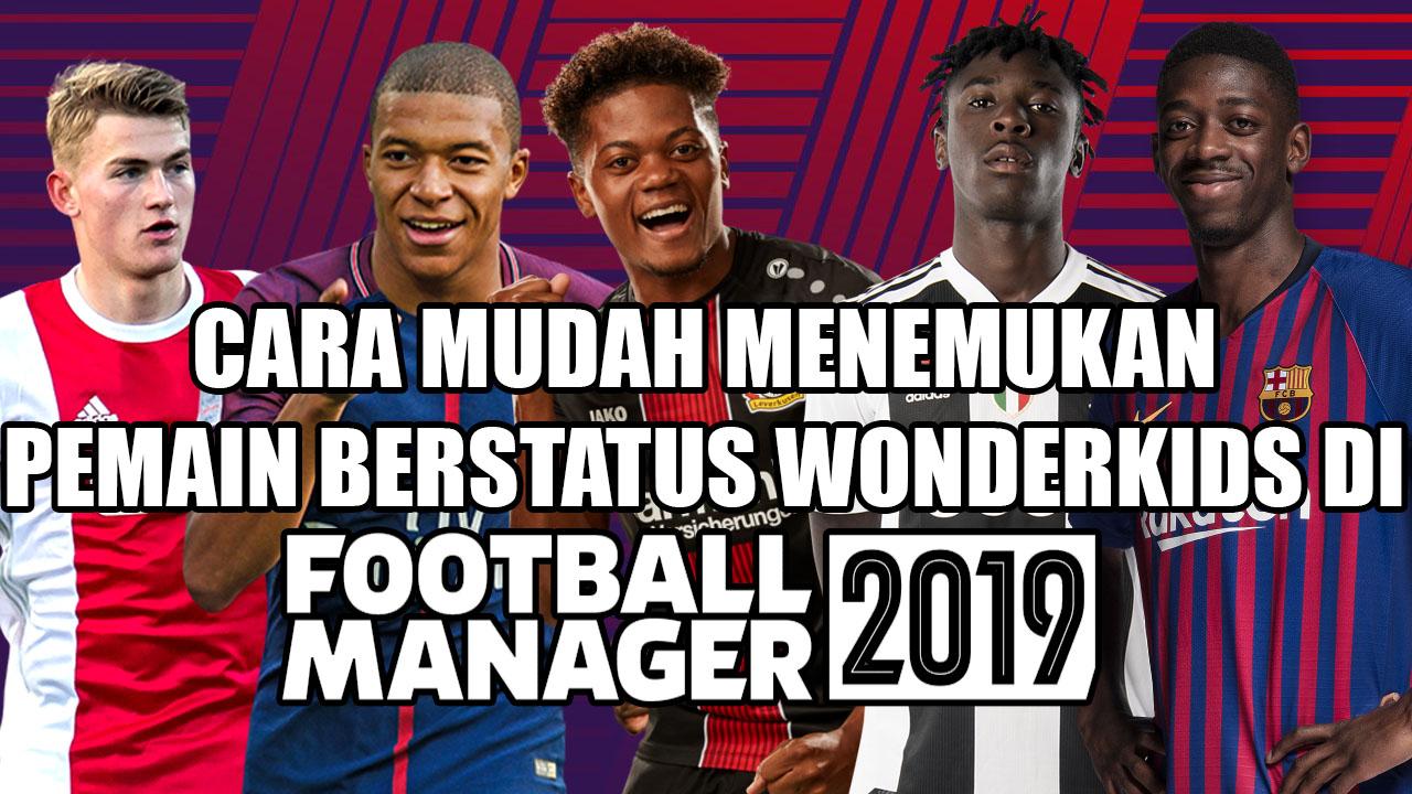 Cara Mudah Mencari Wonderkids di Football Manager 2019