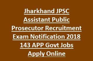 Jharkhand JPSC Assistant Public Prosecutor Recruitment Exam Notification 2018 143 APP Govt Jobs Apply Online