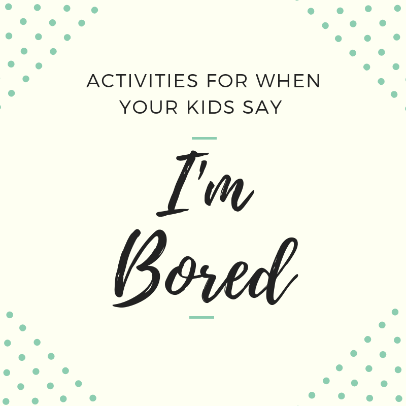 Running On Life Ideas For Kids Who Say I M Bored