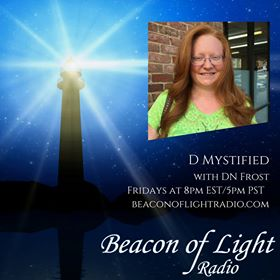 D-mystified with D.N.Frost Fridays at 8pm EST/5pm PST BeaconOfLightRadio.com