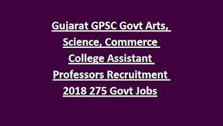 Gujarat GPSC Govt Arts, Science, Commerce College Assistant Professors Recruitment Notification 2018 275 Govt Jobs