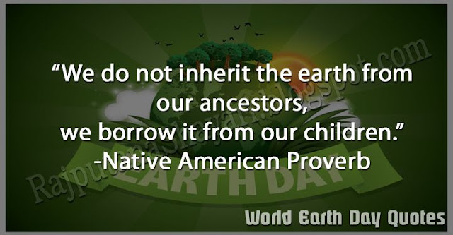 Earth Day Quotes, Earth Day Wishes Photos, Earth Day Status, Motivation Quotes,