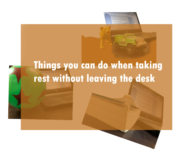 Things you can do when taking rest without leaving the desk