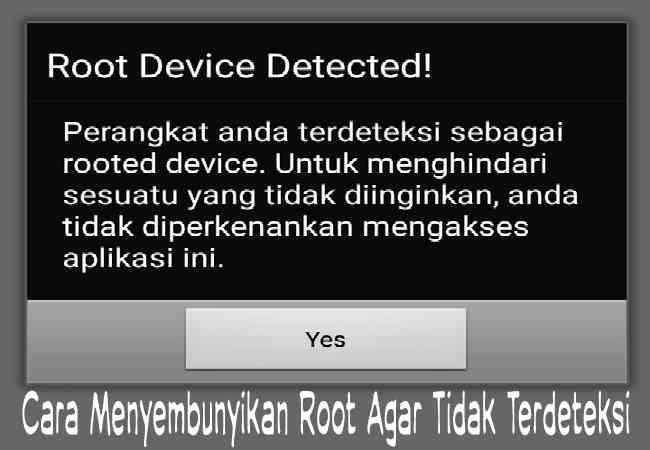 Cara Menyembunyikan Root Agar Tidak Terdeteksi Di Aplikasi Terbaru