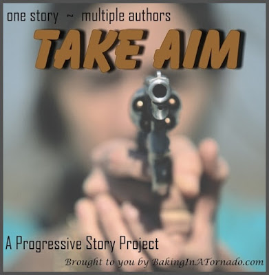 Take Aim, a Progressive Story Project, one piece of fiction written by a group of bloggers, each contributing to but not controlling the story | Presented by www.BakingInATornado.com | #blogging #collaboration #MyGraphics