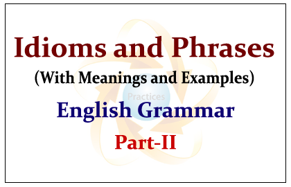 Important Idioms and Phrases- Meanings with Examples Part-II: