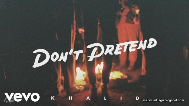 Lirik Khalid - Don't Pretend artinya