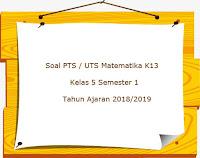 Soal PTS/ UTS Matematika K13 Kelas 5 Semester 1 Terbaru