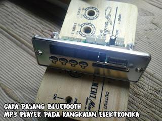 Cara pasang bluetooth MP3 player pada rangkaian elektronika