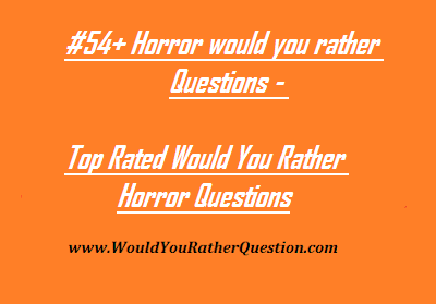 Horror Would You Rather Questions