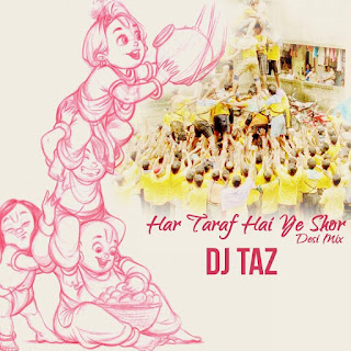 DOWNLOAD-HAR-TARAF-HAI-YE-SHOR-DESI-MIX-DJ-TAZ