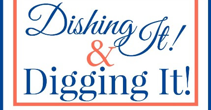 Dishing It & Digging It Link Party #134