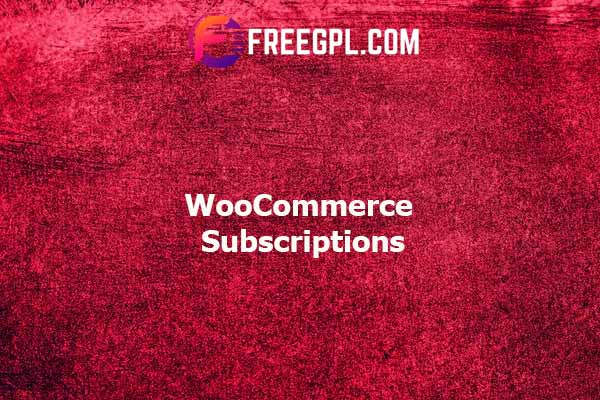 WooCommerce Subscriptions Nulled Download Free