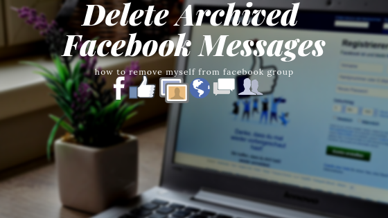 How To Delete Facebook Archived Messages<br/>
