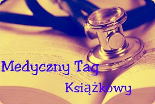 http://mocrecenzji.blogspot.com/2016/07/medyczny-tag-ksiazkowy.html