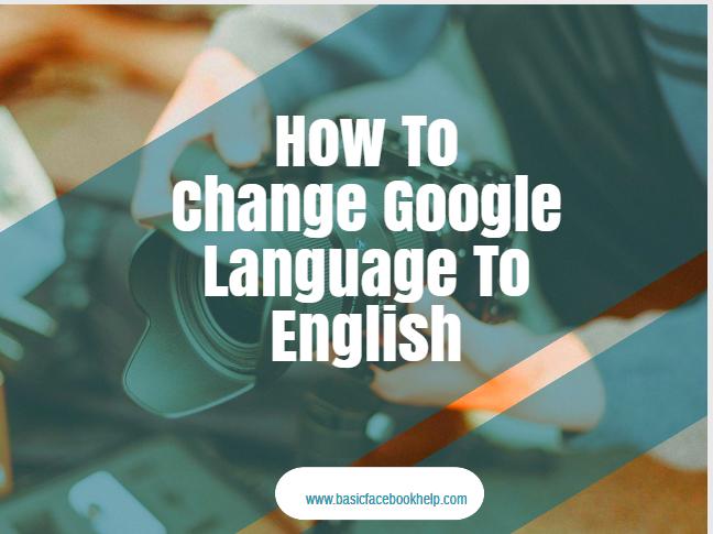 How To Change Google Language To English