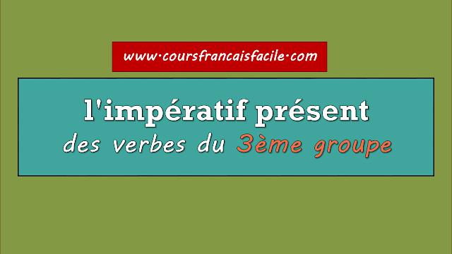 l'impératif présent des verbes du 3ème groupe
