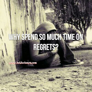 Don't waste time on regrets