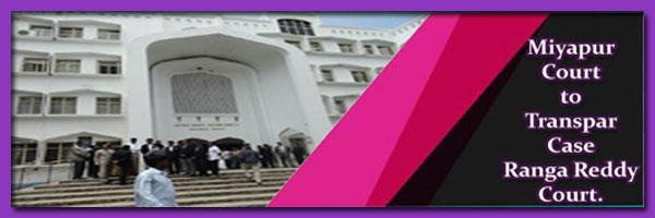 Miyapur Court to Transpar Case Ranga Reddy District Court.