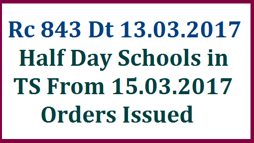 Half Day schools in Telangana and Certain Instructions on Implementation of Academic Calendar from 21st March 2017 | School Education Dept of Telangana State Commissioner and Director of School Education C & DSE issued instruction on Implementation of Hal Day Schools from 15th March of 2017 Due to Heavy Temperature and Guideline are issued to implement Academic Calendar from 21st March 2017 as usual anounced before rc-843-half-day-schools-in-telangana-academic-calendar-guidelines