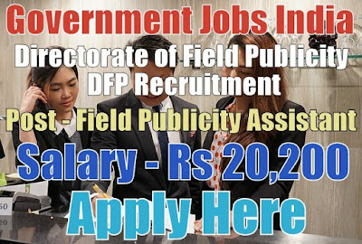 Directorate of Field Publicity DFP Recruitment 2017
