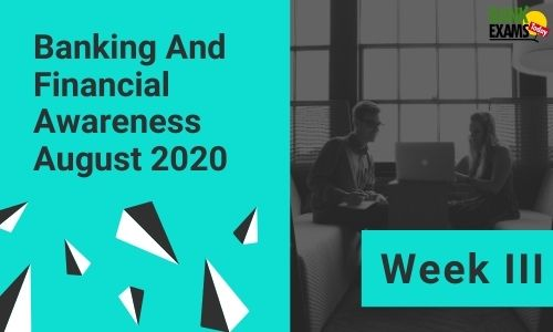 Banking and Financial Awareness August 2020: Week III