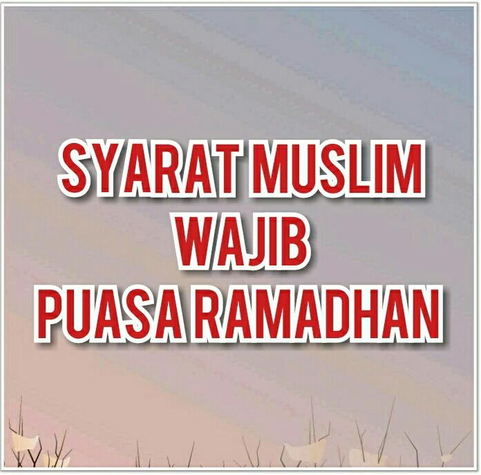 Syarat Muslim Wajib Puasa Ramadhan - Aku Ingin Tahu