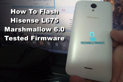 How To Flash Hisense L675 Marshmallow 6.0 Tested Firmware Via Mtk SP Flashtool