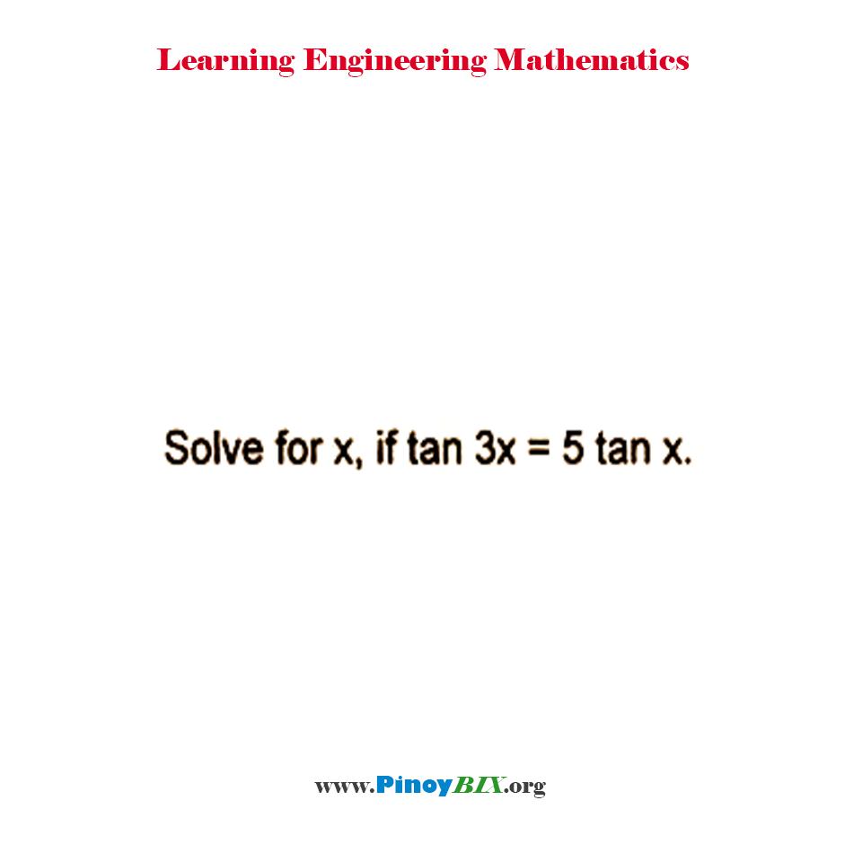 Solve for x, if tan 3x = 5 tan x.