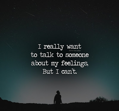 i really want to talk to someone about my feelings, but i can't