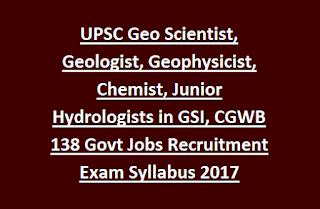 UPSC Geo Scientist, Geologist, Geophysicist, Chemist, Junior Hydrologists in GSI, CGWB 138 Govt Jobs Recruitment Exam Syllabus 2017