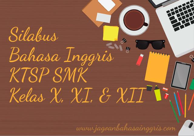 Silabus Bahasa Inggris KTSP untuk SMK Kelas X Silabus Bahasa Inggris KTSP untuk SMK Kelas X, XI, dan XII