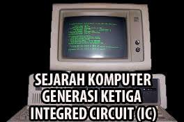Sejarah Komputer Generasi Ketiga 1964-1970 : Integred Circuit (IC)