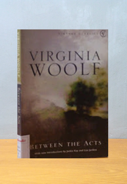 BETWEEN THE ACTS, Virginia Woolf