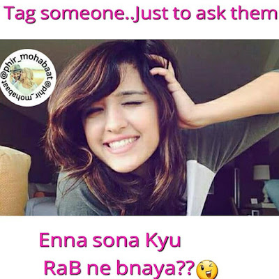 Tag someone ..just to ask them Enna sona kyu rab ne bnaya