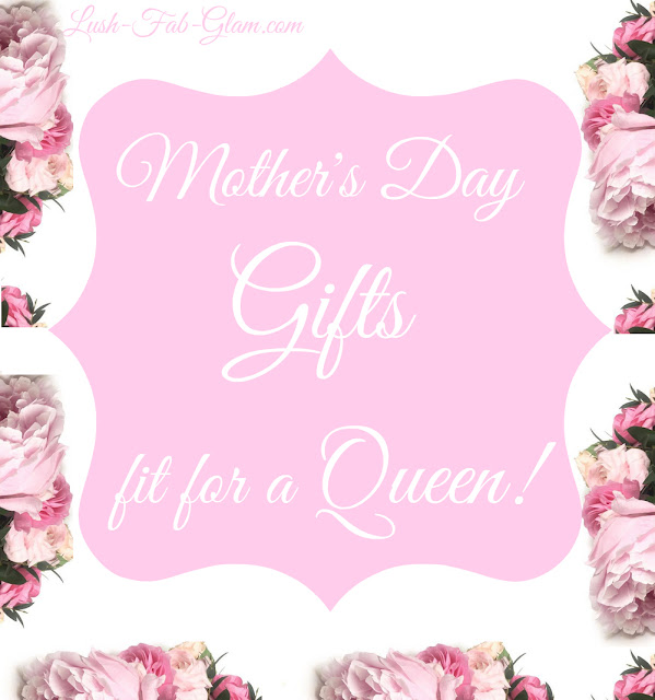 http://www.lush-fab-glam.com/2017/05/mothers-day-gifts-fit-for-a-queen.html