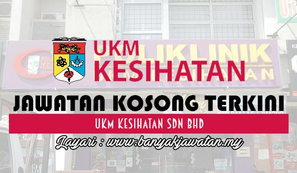 Jawatan Kosong 2017 di UKM Kesihatan Sdn Bhd www.banyakjawatan.my