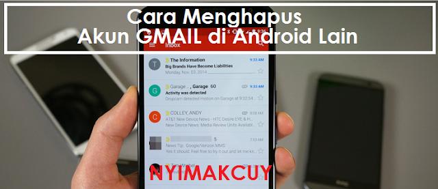 Cara Mengapus Akun Gmail Nyantol di Android Lain