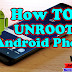 HOW TO UNROOT ANDROID PHONE [WITH OR WITHOUT PC]