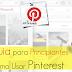 Guia para Principiantes como Usar Pinterest <sub>¡¡Unete!!</sub>