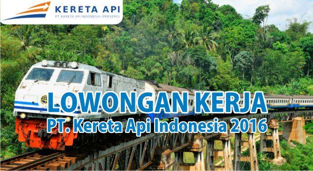 Lowongan Kerja Rekrutmen PT. Kereta Api Indonesia 2016