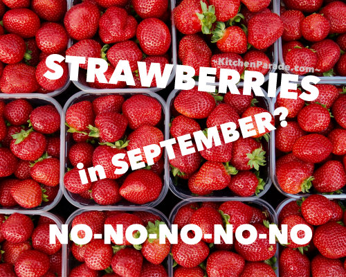 Strawberries in September? No! No! No! ♥ KitchenParade.com