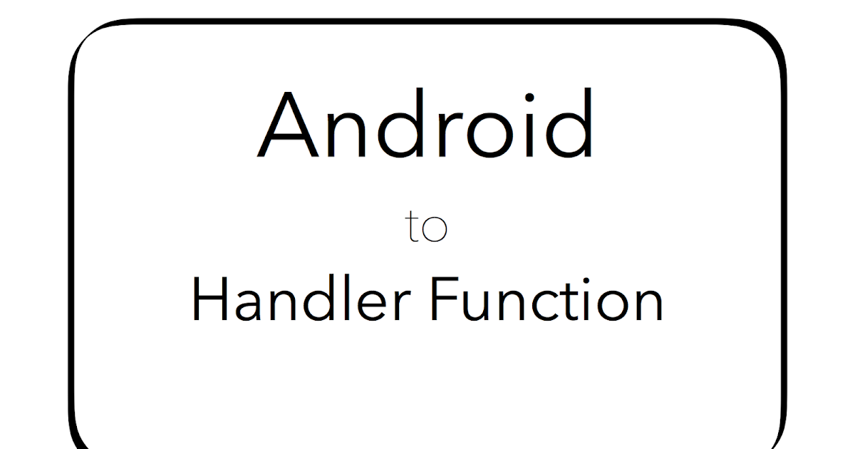 Implementation Function Handler Android Show Anything