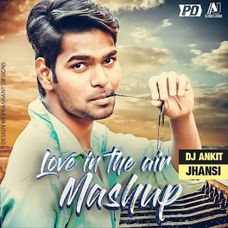 Love-In-The-Air-Mashup-Dj-Ankit-Jhansi