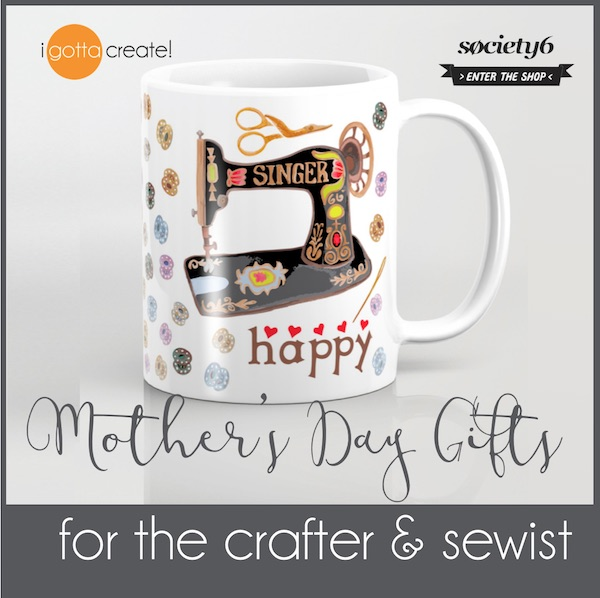 Sew Happy mothers day mug for crafters and sewists by I Gotta Create! | visit my shop at Society6