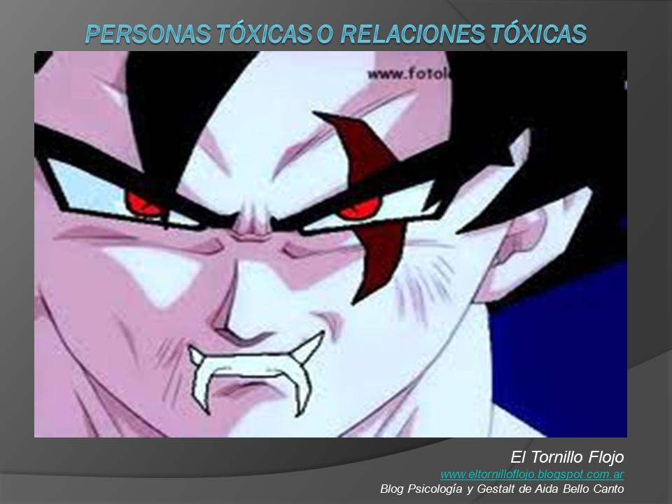 Gente toxica, Persona Toxica, Relaciones Toxicas, Gestalt, Psicologia, acoso moral, Vinculos toxicos, Aida Bello Canto